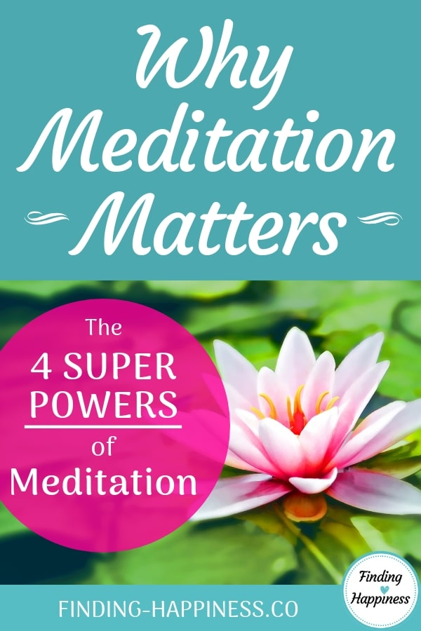 Why Meditation Matters - The 4 Super Powers of Meditation